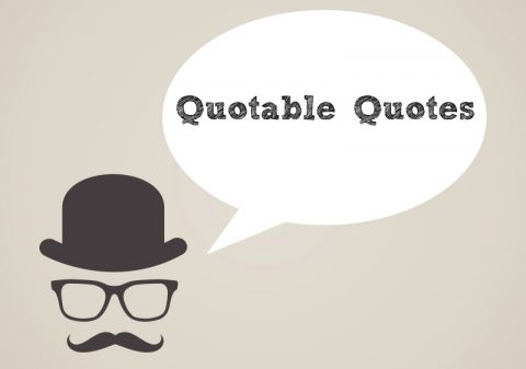 Quotable Quotes You Need to Heed