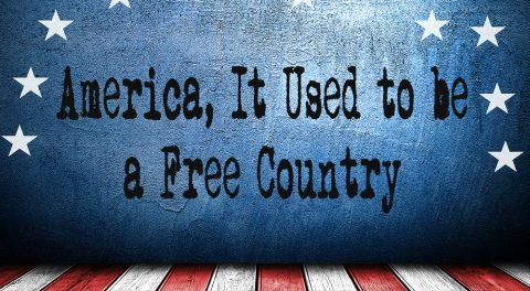 America: No Longer a Free Country?