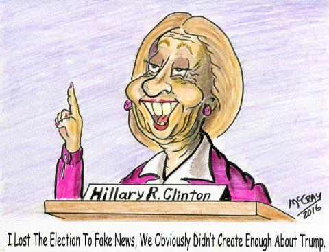 "(Political Cartoon) Hillary Clinton Blames ""Fake News"" for Her Terrible Campaign"