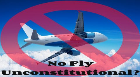 The No Fly List is Unconstitutional