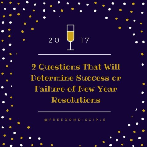Two Questions That Will Determine Success or Failure of New Year Resolutions