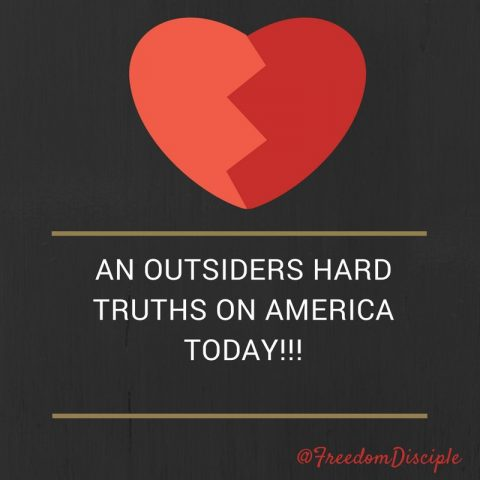 An Outsiders Hard Truths on America Today!!!