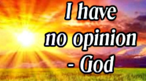 God Has No Opinions and His Children are not Bigots